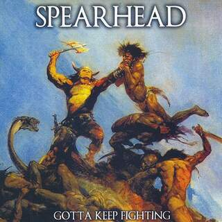 Spearhead - Gotta keep fighting