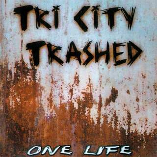Tri City Trashed - One Life
