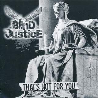 Blind Justice - That's Not For You